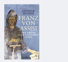 """Buchcover """"Franz von Assisi. Der Traum vom einfachen Leben"""" von Gunnar Decker"""