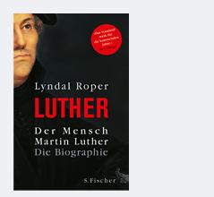 """Buchcover von """"Der Mensch Martin Luther"""" von Lyndal Roper"""