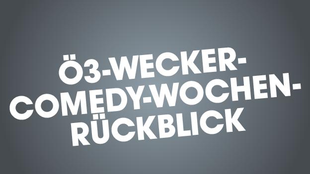 Der Ö3-Wecker-Comedy-Wochenrückblick
