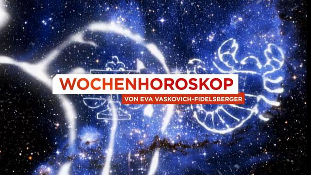 Wochenhoroskop von Eva Vaskovich-Fidelsberger