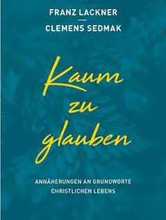 """cover """"kaum zu glauben"""" von Erzbischof Franz Lackner und Philosoph Clemens Sedmak"""