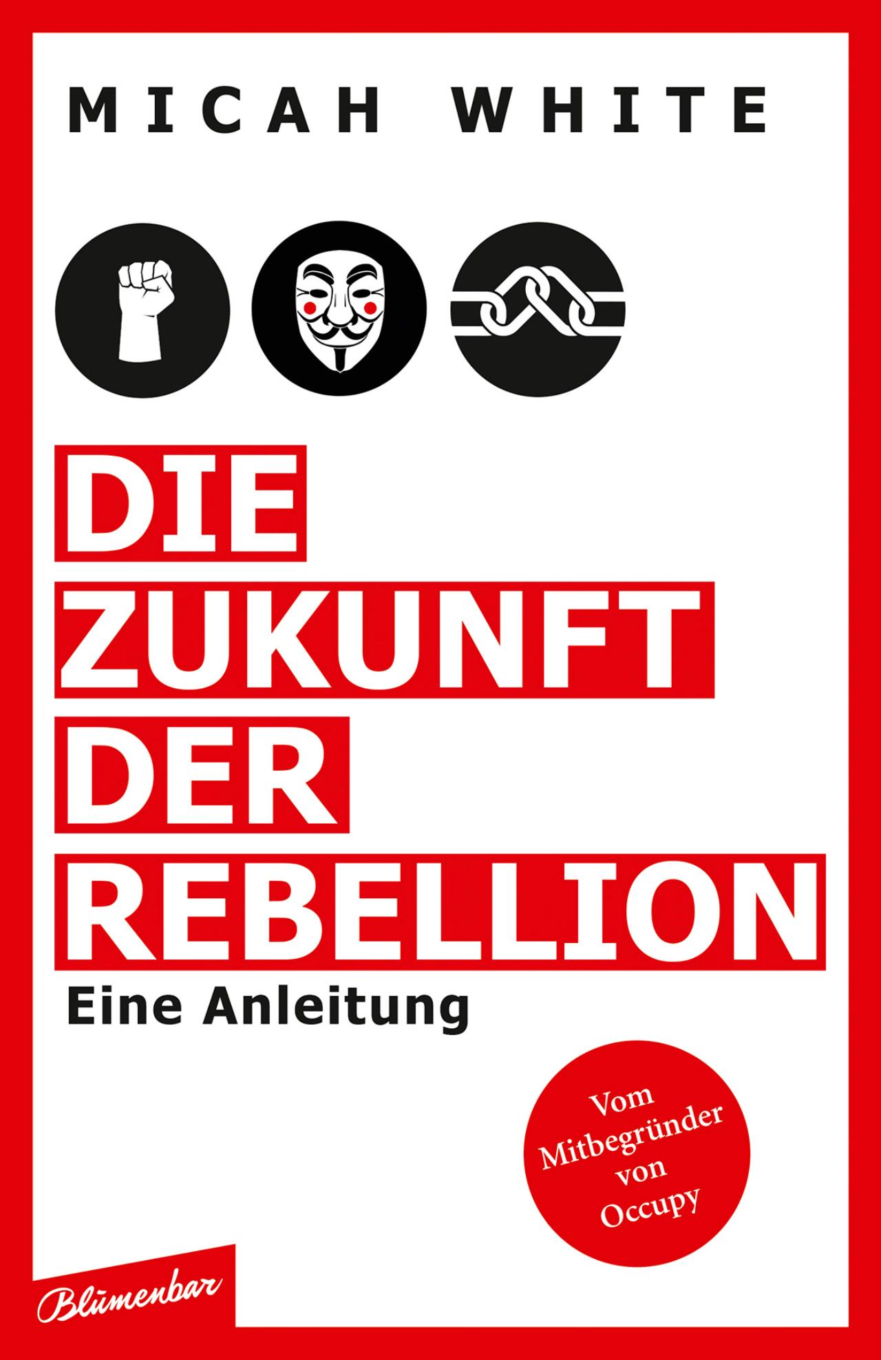 """Cover des Buchs """"Die Zukunft der Rebellion"""" von Micah White"""