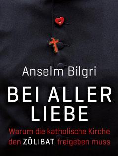 """Buchcover Anselm Bilgri, """"Bei aller Liebe - Warum die katholische Kirche den Zölibat freigeben muss"""