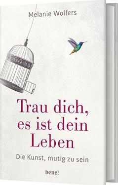 """Buchcover von Melanie Wolfers' """"Trau dich, es ist dein Leben"""""""