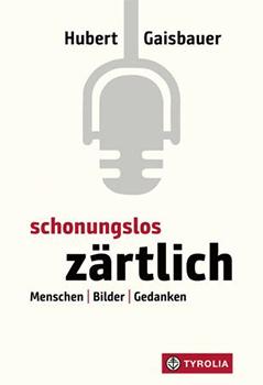 Buchcover Hubert Gaisbauer: Schonungslos zärtlich. Menschen - Bilder - Gedanken