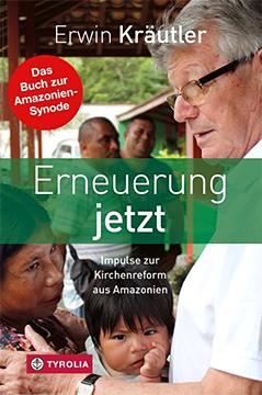 Buchcover von Erwin Kräutler: Erneuerung jetzt. Impulse zur Kirchenreform aus Amazonien