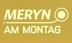 MERYN am Montag