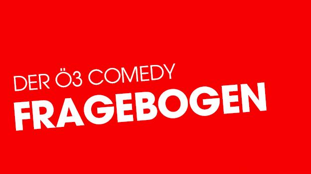 Der Ö3 Comedy Fragebogen