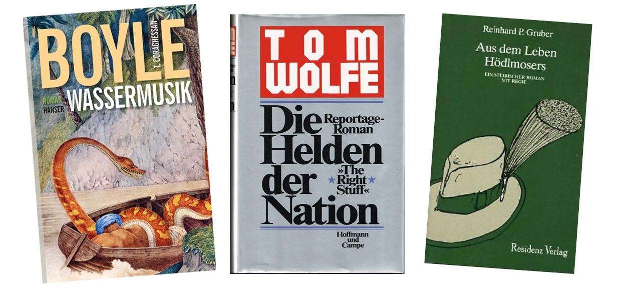 drei buchcover: T.C. Boyle: Wassermusik  Tom Wolfe: Die Helden der Nation  Reinhard P. Gruber: Aus dem Leben Hödlmosers:  Ein steirischer Roman mit Regie