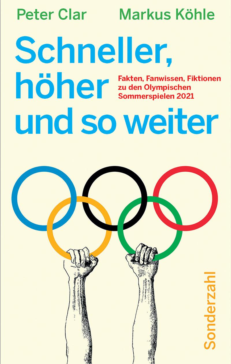 """Buchcover von """"Schneller, höher und so weiter"""" von Peter Clar und Markus Köhle. Daruf zu sehen sind zwei Arme, die sich an den Olympischen Ringen festhalten"""