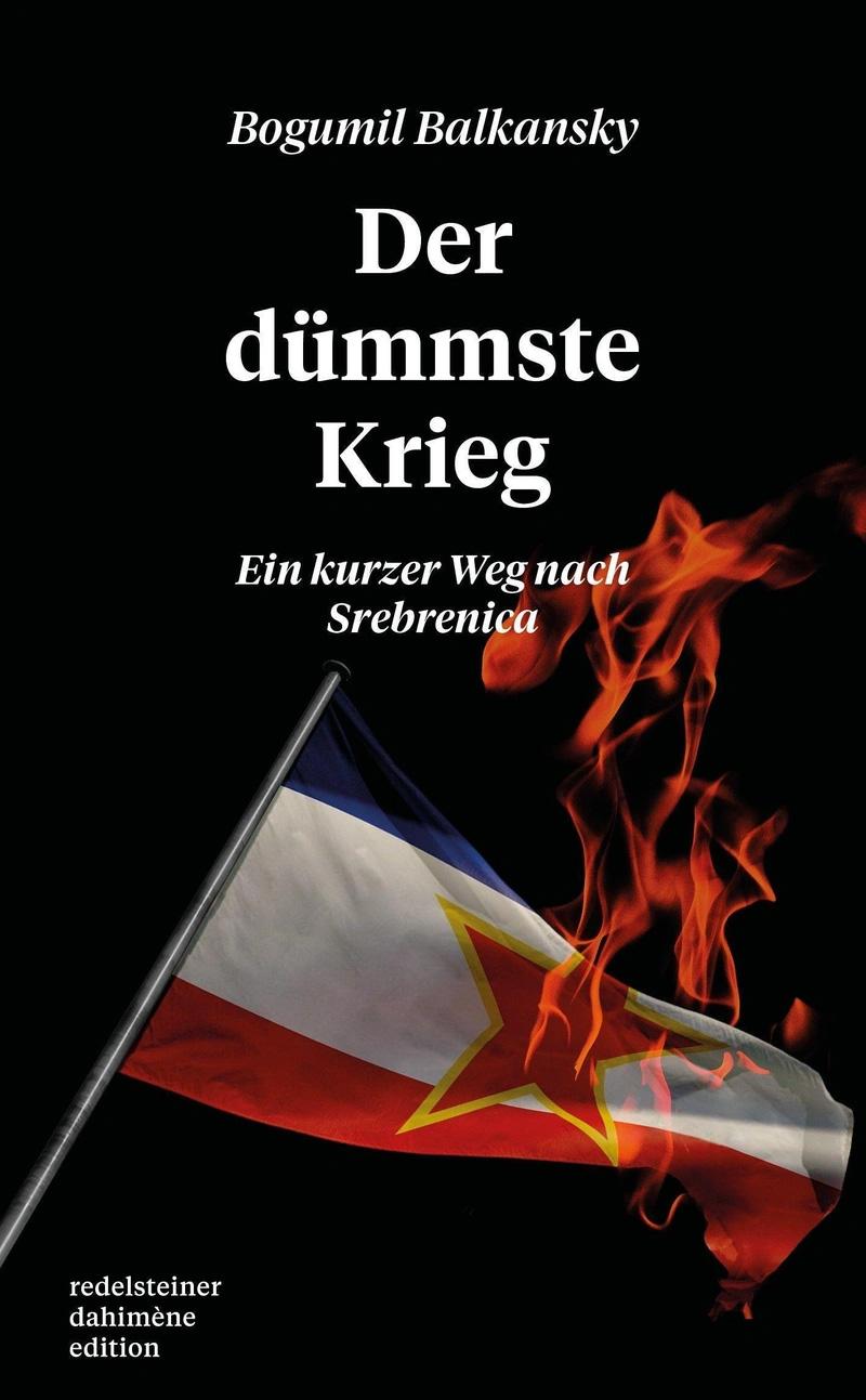 """Buchcover von Bogumil Balkanskys """"Der dümmste Krieg. Ein kurzer Weg nach Srebrenica"""". Darauf zu sehen eine jugoslawische Fahne in Flammen"""